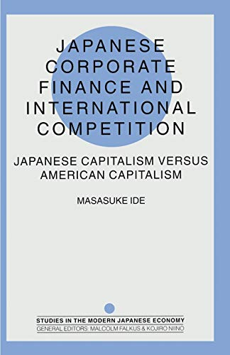 9781349262403: Japanese Corporate Finance and International Competition: Japanese Capitalism versus American Capitalism (Studies in the Modern Japanese Economy)