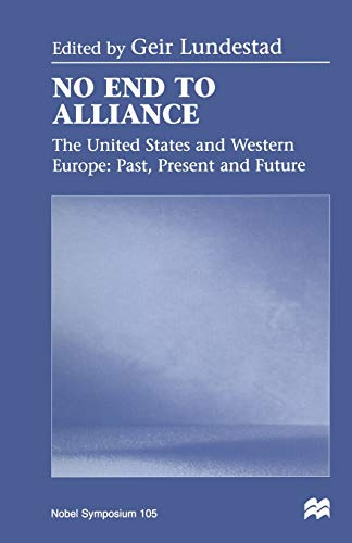 No End to Alliance: The United States and Western Europe: Past, Present and Future: Palgrave ...
