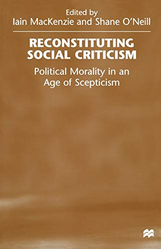 9781349274475: Reconstituting Social Criticism: Political Morality in an Age of Scepticism