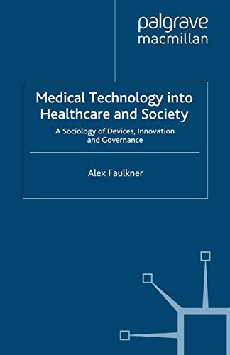 9781349280087: Medical Technology into Healthcare and Society: A Sociology of Devices, Innovation and Governance (Health, Technology and Society)
