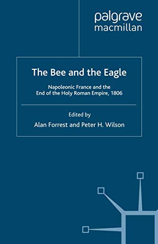 9781349284375: The Bee and the Eagle: Napoleonic France and the End of the Holy Roman Empire 1806
