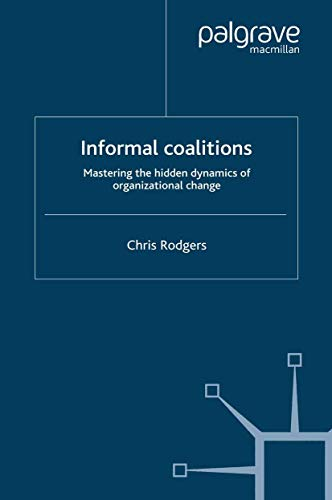 9781349285921: Informal Coalitions: Mastering the Hidden Dynamics of Organizational Change