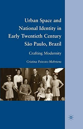 9781349287550: Urban Space and National Identity in Early Twentieth Century São Paulo, Brazil: Crafting Modernity