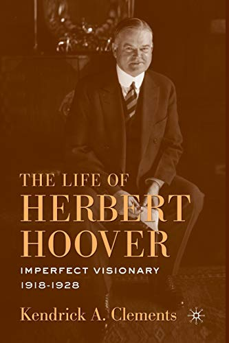 9781349287673: The Life of Herbert Hoover: Imperfect Visionary, 1918–1928
