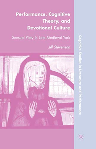 9781349287710: Performance, Cognitive Theory, and Devotional Culture: Sensual Piety in Late Medieval York (Cognitive Studies in Literature and Performance)