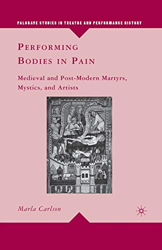 9781349288274: Performing Bodies in Pain: Medieval and Post-Modern Martyrs, Mystics, and Artists (Palgrave Studies in Theatre and Performance History)