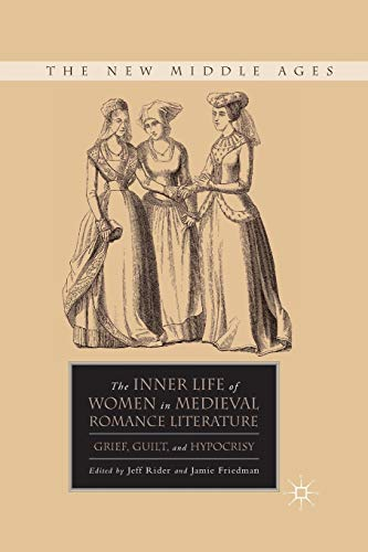 9781349289615: The Inner Life of Women in Medieval Romance Literature: Grief, Guilt, and Hypocrisy (The New Middle Ages)