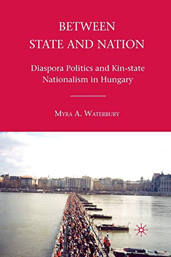 9781349290499: Between State and Nation: Diaspora Politics and Kin-state Nationalism in Hungary