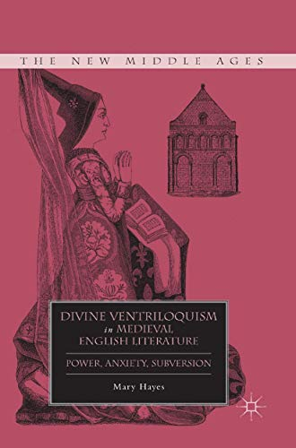 9781349291908: Divine Ventriloquism in Medieval English Literature: Power, Anxiety, Subversion (The New Middle Ages)