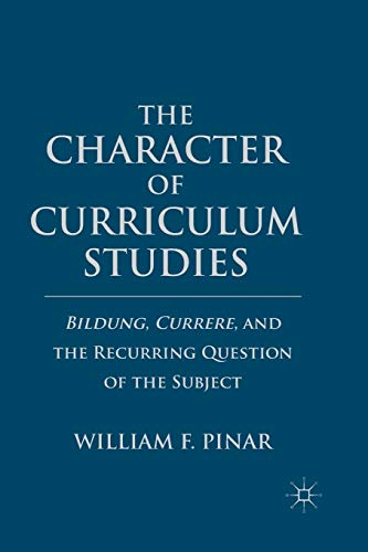 9781349292776: The Character of Curriculum Studies: Bildung, Currere, and the Recurring Question of the Subject