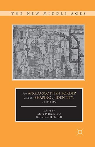 9781349293391: The Anglo-Scottish Border and the Shaping of Identity, 1300–1600 (The New Middle Ages)