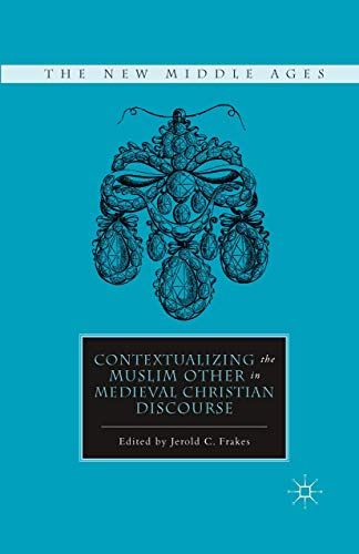 9781349293742: Contextualizing the Muslim Other in Medieval Christian Discourse (The New Middle Ages)