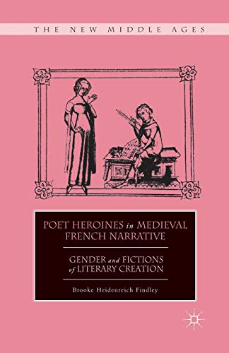 9781349294572: Poet Heroines in Medieval French Narrative: Gender and Fictions of Literary Creation (The New Middle Ages)