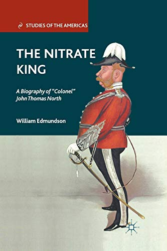 """9781349294756: The Nitrate King: A Biography of """"Colonel"""" John Thomas North (Studies of the Americas)"""