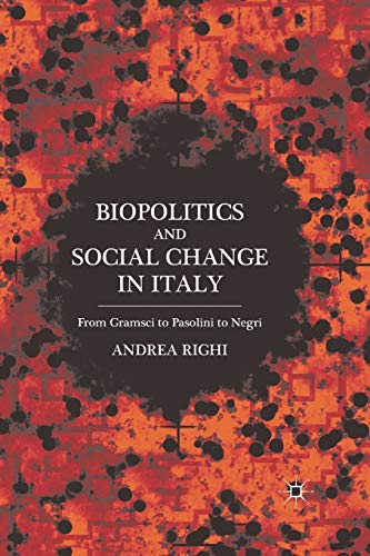 9781349296316: Biopolitics and Social Change in Italy: From Gramsci to Pasolini to Negri