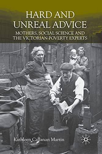 9781349300099: Hard and Unreal Advice: Mothers, Social Science and the Victorian Poverty Experts