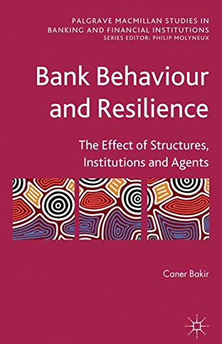 9781349300518: Bank Behaviour and Resilience: The Effect of Structures, Institutions and Agents (Palgrave Macmillan Studies in Banking and Financial Institutions)