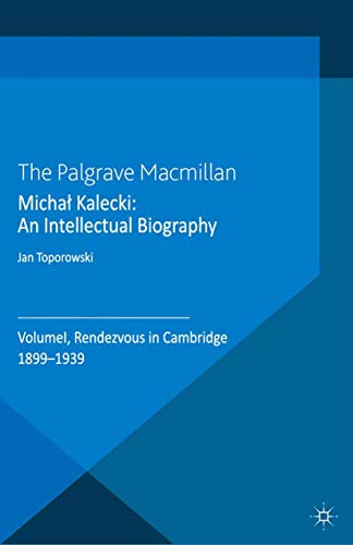 9781349303229: Michał Kalecki: An Intellectual Biography: Volume I Rendezvous in Cambridge 1899-1939 (Palgrave Studies in the History of Economic Thought)