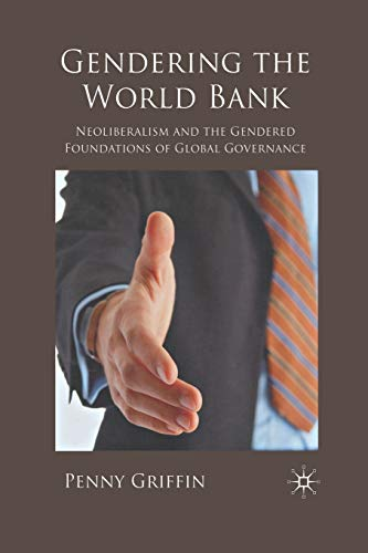 9781349304271: Gendering the World Bank: Neoliberalism and the Gendered Foundations of Global Governance