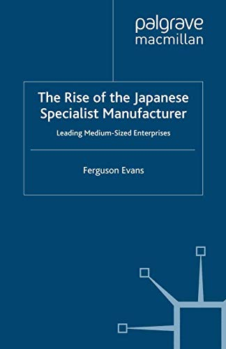 9781349304417: The Rise of the Japanese Specialist Manufacturer: Leading Medium-Sized Enterprises