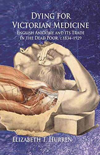 9781349305155: Dying for Victorian Medicine: English Anatomy and its Trade in the Dead Poor, c.1834 - 1929