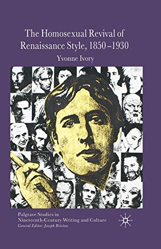 9781349305483: The Homosexual Revival of Renaissance Style, 1850–1930 (Palgrave Studies in Nineteenth-Century Writing and Culture)