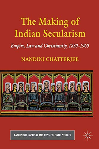 9781349305575: The Making of Indian Secularism: Empire, Law and Christianity, 1830-1960 (Cambridge Imperial and Post-Colonial Studies Series)