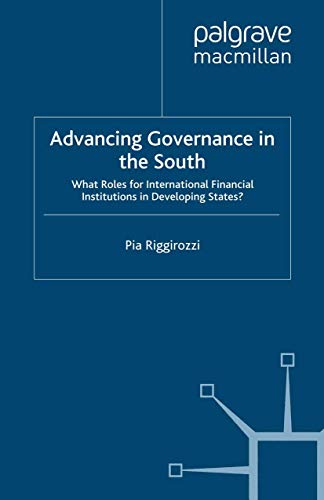 9781349305612: Advancing Governance in the South: What Roles for International Financial Institutions in Developing States? (International Political Economy Series)