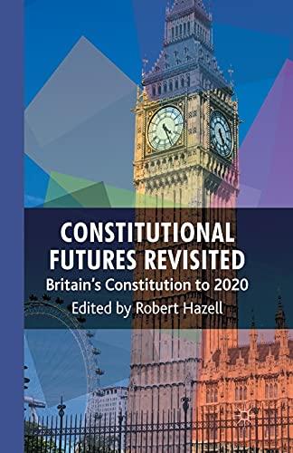 9781349306220: Constitutional Futures Revisited: Britain's Constitution to 2020
