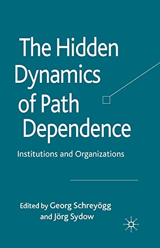 9781349306305: The Hidden Dynamics of Path Dependence: Institutions and Organizations