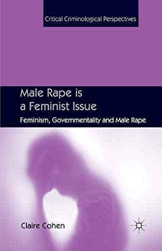 9781349308842: Male Rape is a Feminist Issue: Feminism, Governmentality and Male Rape (Critical Criminological Perspectives)