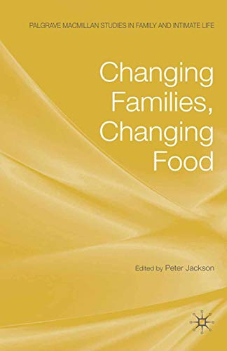 Changing Families, Changing Food (Palgrave Macmillan Studies in Family and Intimate Life): Palgrave...