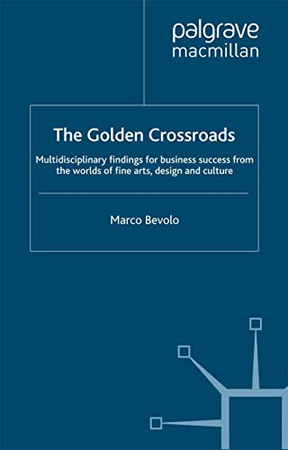 9781349309146: The Golden Crossroads: Multidisciplinary Findings for Business Success from the Worlds of Fine Arts, Design and Culture