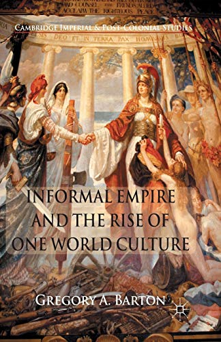 9781349312719: Informal Empire and the Rise of One World Culture