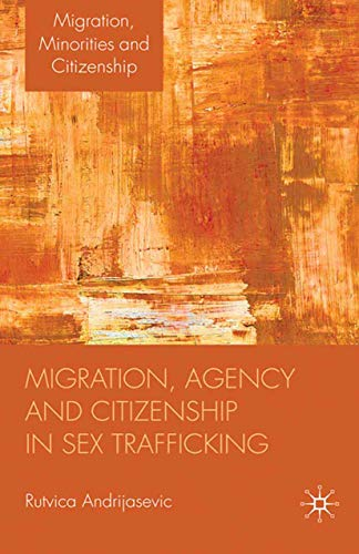 9781349314768: Migration, Agency and Citizenship in Sex Trafficking (Migration Minorities and Citizenship)