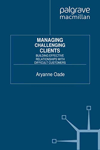 9781349315581: Managing Challenging Clients: Building Effective Relationships with Difficult Customers