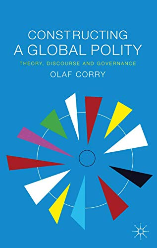 9781349315840: Constructing a Global Polity: Theory, Discourse and Governance