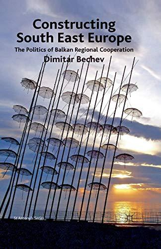 9781349316229: Constructing South East Europe: The Politics of Balkan Regional Cooperation (St Antony's)