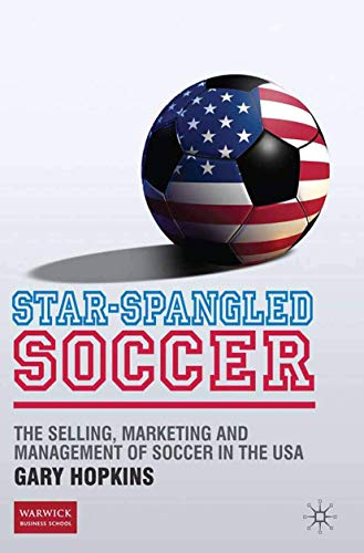 9781349316243: Star-spangled Soccer: The Selling, Marketing and Management of Soccer in the USA
