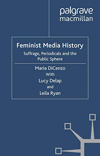 9781349316953: Feminist Media History: Suffrage, Periodicals and the Public Sphere