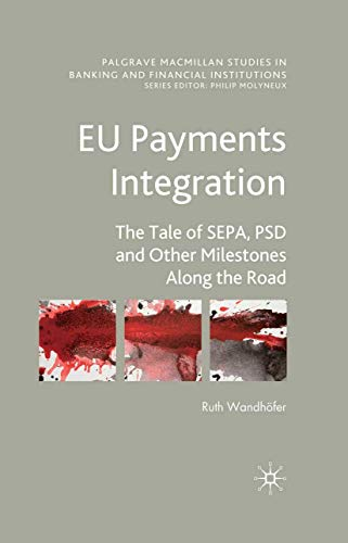 9781349318391: EU Payments Integration: The Tale of SEPA, PSD and Other Milestones Along the Road (Palgrave Macmillan Studies in Banking and Financial Institutions)