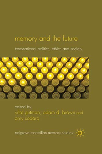 9781349319893: Memory and the Future: Transnational Politics, Ethics and Society (Palgrave Macmillan Memory Studies)