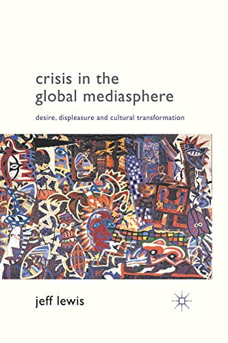 9781349319930: Crisis in the Global Mediasphere: Desire, Displeasure and Cultural Transformation