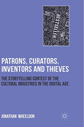 9781349320776: Patrons, Curators, Inventors and Thieves: The Storytelling Contest of the Cultural Industries in the Digital Age