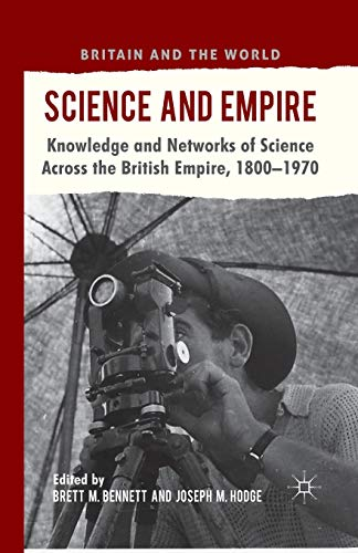 9781349321902: Science and Empire: Knowledge and Networks of Science across the British Empire, 1800-1970 (Britain and the World)