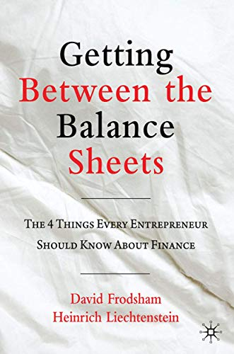 9781349322510: Getting Between the Balance Sheets: The Four Things Every Entrepreneur Should Know About Finance