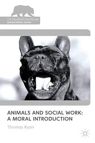 9781349323265: Animals and Social Work: A Moral Introduction (The Palgrave Macmillan Animal Ethics Series)