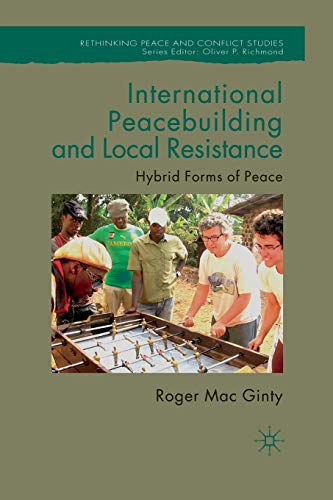 9781349324217: International Peacebuilding and Local Resistance: Hybrid Forms of Peace (Rethinking Peace and Conflict Studies)