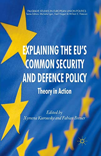 9781349325795: Explaining the EU's Common Security and Defence Policy: Theory in Action (Palgrave Studies in European Union Politics)