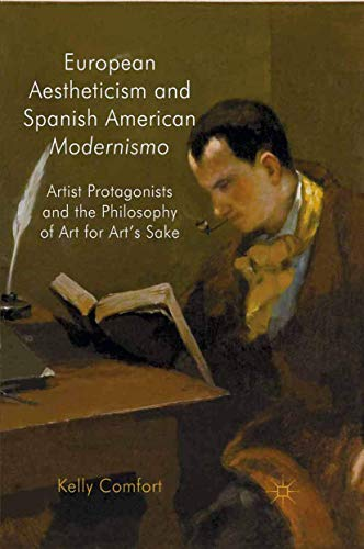 9781349325894: European Aestheticism and Spanish American Modernismo: Artist Protagonists and the Philosophy of Art for Art's Sake